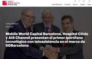 2018-02-28. Mobile World Capital. Mobile World Capital Barcelona, Hospital Clínic y AIS Channel presentan el primer quirófano tecnológico con teleasistencia en el marco de 5GBarcelona