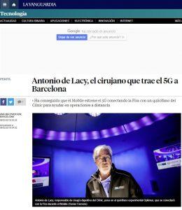 2019-02-09. La Vanguardia. Antonio de Lacy, el cirujano que trae el 5G a Barcelona. Ha conseguido que el Mobile estrene el 5G conectando la Fira con un quirófano del Clínic para ayudar en operaciones a distancia